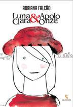Luna Clara & Apolo Onze - 3ª Ed. 2013 - Salamandra (Infantis)