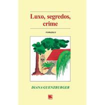 Luxo, segredos, crime - Scortecci Editora -