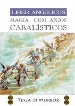 Magia com Anjos Cabalísticos; Coleção Liber Angelicus - Tesla di murbox -