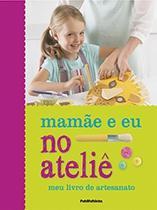 Mamae E Eu No Atelie - Publifolhinha - Empresa Folha Da Manha S/A.