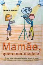 Mamae, quero ser modelo! - Scortecci Editora -