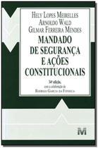 Mandado de Segurança e Ações Constitucionais - Malheiros -