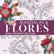 Mandala e Flores - para colorir e relaxar - Lafonte