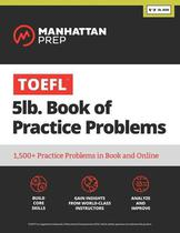 Manhattan Prep TOEFL 5Lb. Book Of Practice Problems - 1500+ Practice Problems In Book And Online - Kaplan Publishing