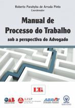 Manual de Processo do Trabalho - Sob a Perpectiva do Advogado - Ltr