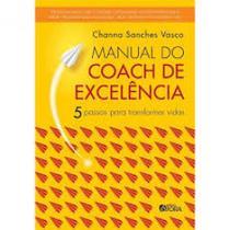 Manual do Coach de Excelência : 5 Passos para Transformar Vidas - Evora
