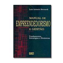 Manual do Empreendedorismo e Gestão - Luiz Antônio Bernardi - Editora Atlas -