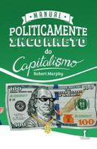 Manual politicamente incorreto do capitalismo - Vide Editorial -