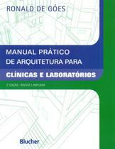 Manual Prático de Arquitetura Para Clínicas e Laboratórios - Edgard blücher