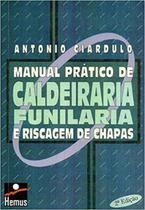 Manual prático de caldeiraria, funilaria e riscagem de chapas - Hemus -