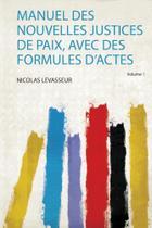 Manuel Des Nouvelles Justices De Paix, Avec Des Formules Dactes - Hard Press -