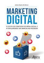 Marketing Digital: o Efeito do Conteúdo de Mídia Social e a Popularidade das Marcas no Facebook - Editora Appris