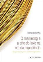 Marketing e a arte do luxo na era da experiencia: e inspiracoes para outros segmentos, o ed.1 -s - fgv -