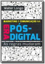 Marketing e comunicacao na era pos digital - Hsm