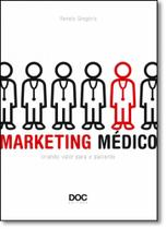 Marketing Médico: Criando Valor Para o Paciente - Doc editora -