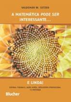 Matemática Pode Ser Interessante... e Linda!, A - Blucher