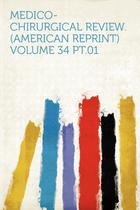 Medico-Chirurgical Review. (American Reprint) Volume 34 pt.01 - Hard press