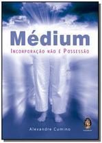 Medium incorporacao nao e possessao - Madras