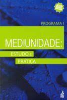Mediunidade: Estudo e Pratica - Programa I - Feb