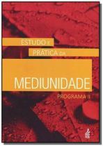 Mediunidade: estudo e pratica - programa ii - Feb