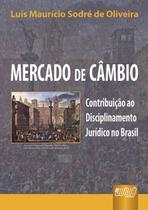 Mercado de Câmbio - Contribuição ao Disciplinamento Jurídico no Brasil - Juruá -
