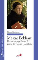 Mestre Eckhart - Um mestre que falava do ponto de vista da eternidade - Paulus Editora -