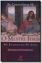 Mestre jesus no evangelho de joao, o - palavra e prece -