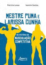 Mestre Puma e Larissa Cunha na História da Musculação Competitiva -   -