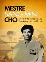 Mestre Sang Min Cho-A Vida do Introdutor do Taekwondo No Brasil - Prata