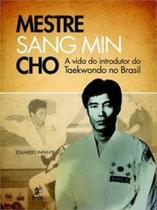 Mestre sang min cho - Prata Editora E Distribuidora