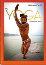 Michael Oneill. On Yoga: The Architecture Of Peace - Taschen