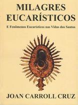 Milagres eucarísticos e fenômenos eucarísticos nas vidas dos santos - juan carroll cruz - Armazem