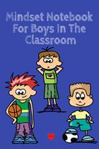 Mindset Notebook For Boys In The Classroom - Inge baum