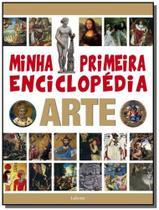 Minha primeira enciclopedia arte - lafonte -