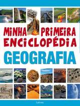 Minha Primeira Enciclopédia Geografia - Lafonte -