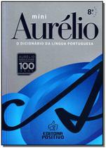 Mini Dicionário Aurélio da Lingua Portuguesa - Edição Histórica de 100 Anos - Positivo