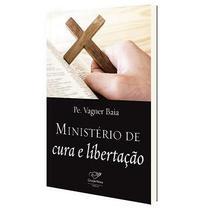 MINISTERIO DE CURA e LIBERTACAO - PADRE VAGNER BAIA - Canção Nova