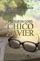 Minutos Com Chico Xavier - José Carlos de Lucca - Intelitera
