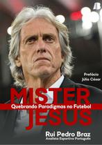 Mister Jesus quebrando paradigmas no futebol - Rui pedro braz