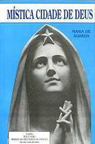 Mística cidade de deus vol. ii - soror maria de jesus de ágreda - Armazem