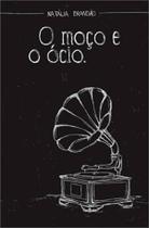 Moço e o ocio, o - Scortecci Editora -