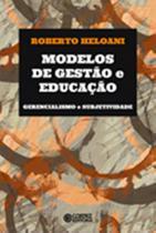 Modelos de gestao e educacao - gerencialismo e subjetividade - Cortez editora