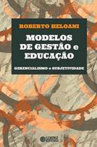Modelos de gestao e educacao - gerencialismo e subjetividade - Cortez -