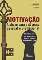 Motivação. A Chave Para O Sucesso Pessoal E Profissional - Leader -