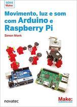 Movimento, Luz E Som Com Arduíno E Raspberry Pi - Novatec