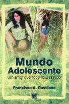 Mundo Adolescente Um Amor que Ficou no Passado - Scortecci Editora