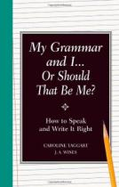 My Grammar and I Or Should That Be Me?: Old School Ways to Improve Your English - None -