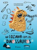 Na cozinha com os dinossauros - Moderna Literatura
