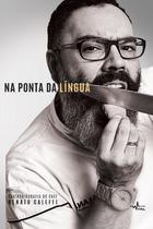 Na ponta da lingua - gastrobiografia do cheff renato caleffi - Pandorga