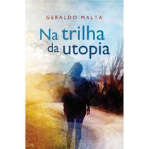 Na trilha da utopia - Scortecci Editora -